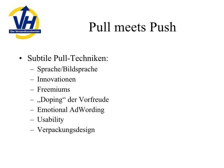 Pull meets Push <ul><li>Subtile Pull-Techniken: </li></ul><ul><ul><li>Sprache/Bildsprache </li></ul></ul><ul><ul><li>Innov...