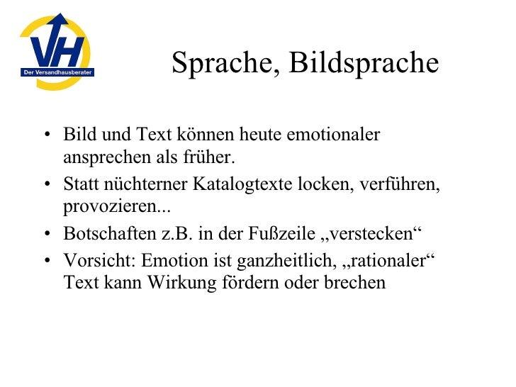 Sprache, Bildsprache <ul><li>Bild und Text können heute emotionaler ansprechen als früher.  </li></ul><ul><li>Statt nüchte...