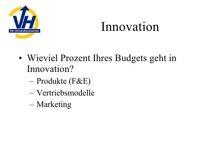 Innovation <ul><li>Wieviel Prozent Ihres Budgets geht in Innovation? </li></ul><ul><ul><li>Produkte (F&E) </li></ul></ul><...