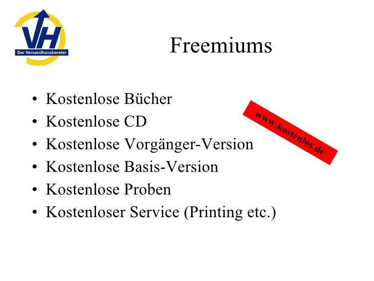 Freemiums <ul><li>Kostenlose Bücher </li></ul><ul><li>Kostenlose CD </li></ul><ul><li>Kostenlose Vorgänger-Version </li></...