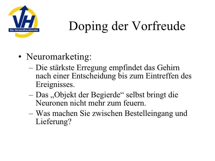 Doping der Vorfreude <ul><li>Neuromarketing: </li></ul><ul><ul><li>Die stärkste Erregung empfindet das Gehirn nach einer E...