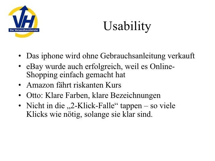 Usability <ul><li>Das iphone wird ohne Gebrauchsanleitung verkauft </li></ul><ul><li>eBay wurde auch erfolgreich, weil es ...