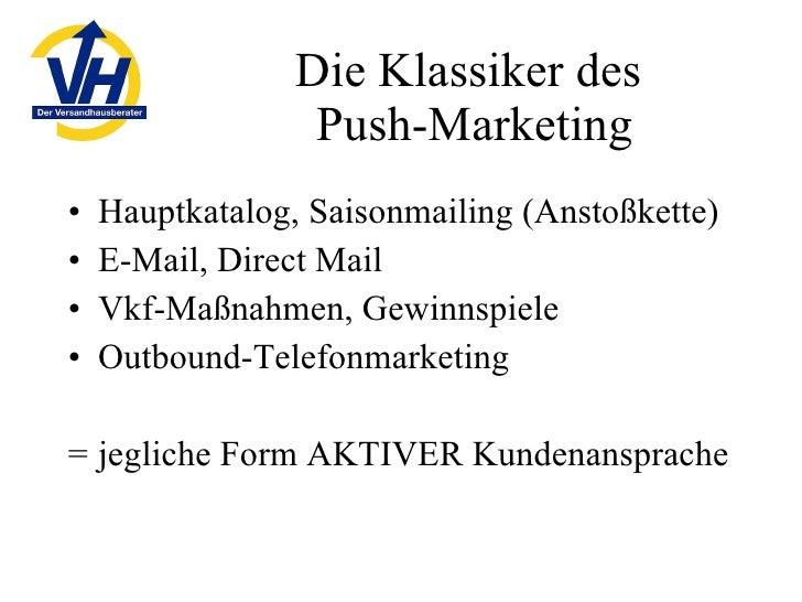 Die Klassiker des  Push-Marketing <ul><li>Hauptkatalog, Saisonmailing (Anstoßkette) </li></ul><ul><li>E-Mail, Direct Mail ...