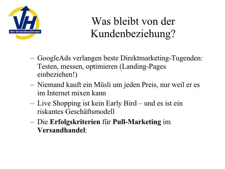 Was bleibt von der Kundenbeziehung? <ul><ul><li>GoogleAds verlangen beste Direktmarketing-Tugenden: Testen, messen, optimi...