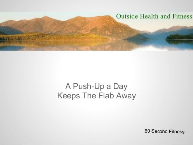 A Push-Up a DayKeeps The Flab Away                      60 Second Fitness