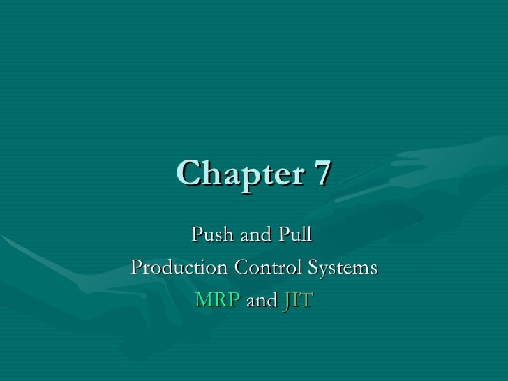 Chapter 7 Push and Pull  Production Control Systems MRP  and  JIT