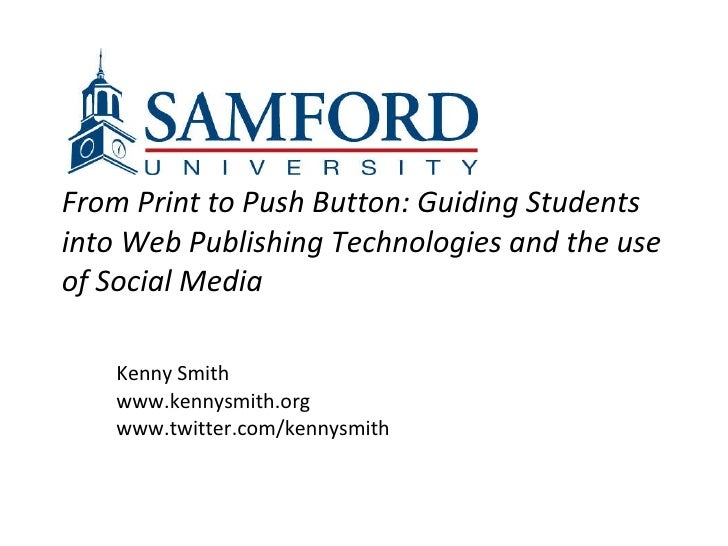From Print to Push Button: Guiding Students into Web Publishing Technologies and the use of Social Media   Kenny Smith www...