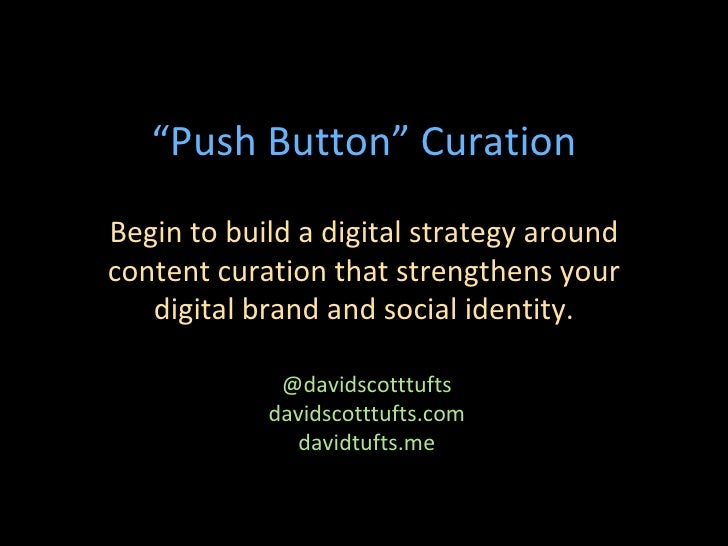 """""""Push Button"""" CurationBegin to build a digital strategy aroundcontent curation that strengthens your   digital brand and s..."""