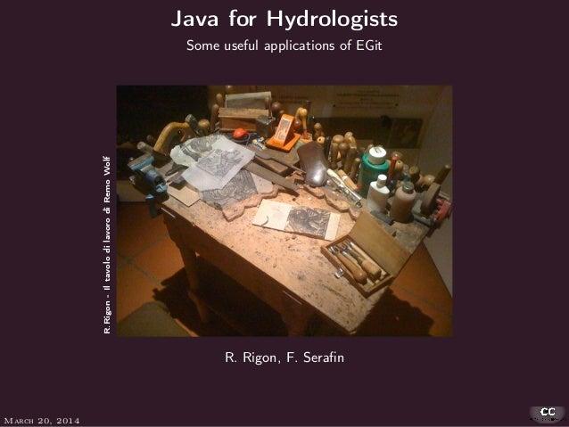 Java for Hydrologists Some useful applications of EGit R. Rigon, F. Serafin R.Rigon-IltavolodilavorodiRemoWolf March 20, 20...