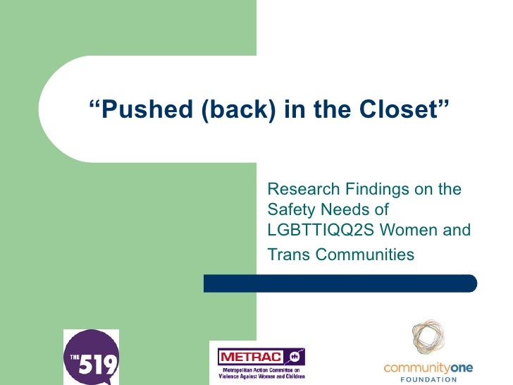 """ Pushed (back) in the Closet"" Research Findings on the Safety Needs of LGBTTIQQ2S Women and Trans Communities"
