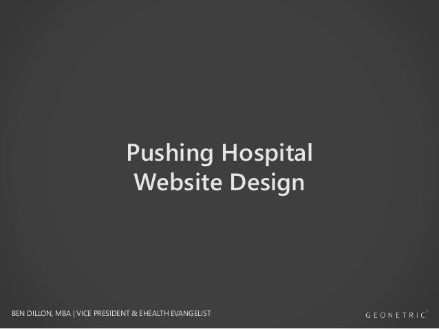 Pushing Hospital Website Design  BEN DILLON, MBA | VICE PRESIDENT & EHEALTH EVANGELIST