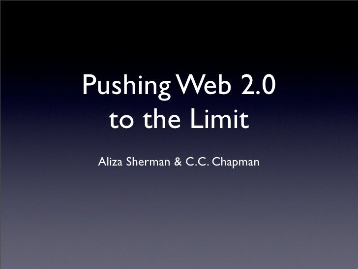 Pushing Web 2.0   to the Limit  Aliza Sherman & C.C. Chapman