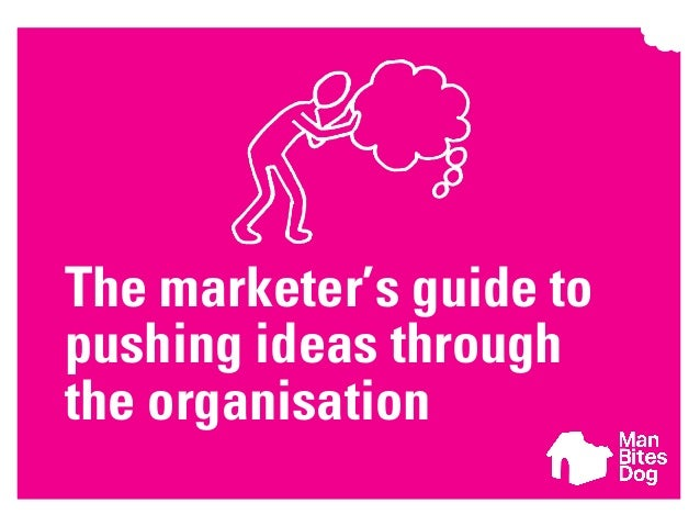 The marketer's guide to pushing ideas through the organisation