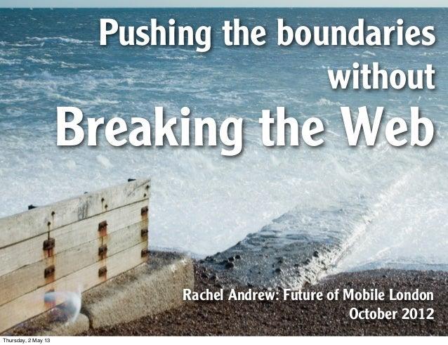 Pushing the boundarieswithoutBreaking the WebRachel Andrew: Future of Mobile LondonOctober 2012Thursday, 2 May 13