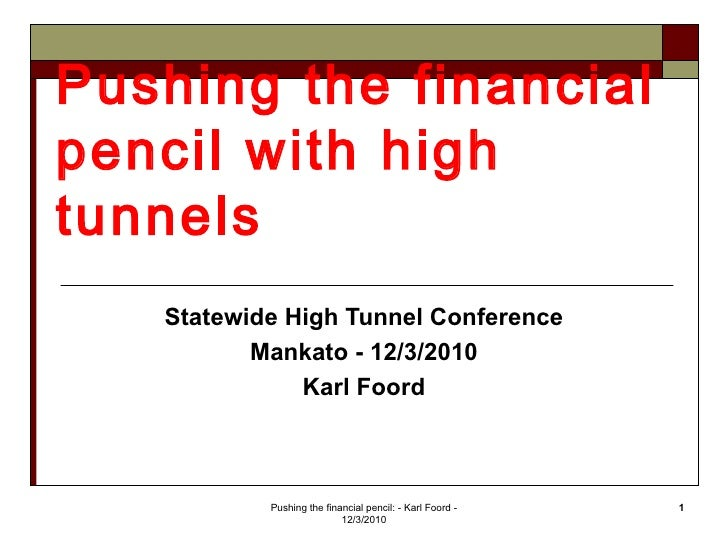 Pushing the financialpencil with hightunnels   Statewide High Tunnel Conference          Mankato - 12/3/2010              ...