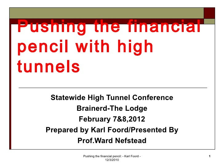 Pushing the financialpencil with hightunnels    Statewide High Tunnel Conference           Brainerd-The Lodge           Fe...