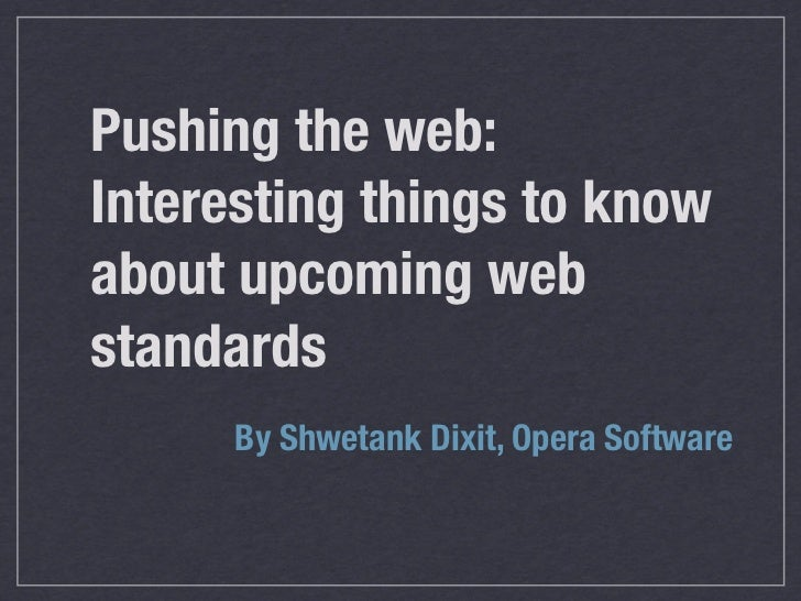 Pushing the web:Interesting things to knowabout upcoming webstandards      By Shwetank Dixit, Opera Software