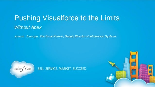 Pushing Visualforce to the Limits Without Apex Joseph, Ucuzoglu, The Broad Center, Deputy Director of Information Systems