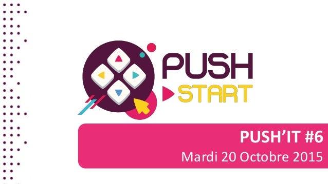 PUSH'IT #6 Mardi 20 Octobre 2015
