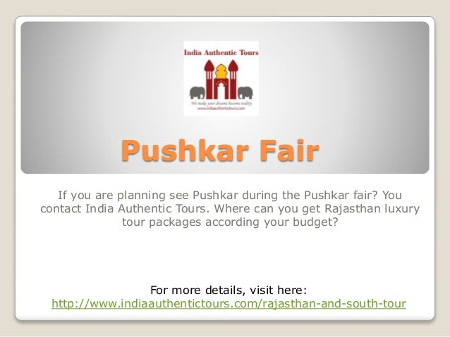 Pushkar Fair If you are planning see Pushkar during the Pushkar fair? You contact India Authentic Tours. Where can you get...