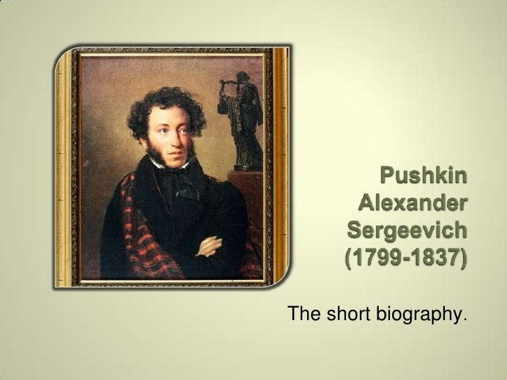 Pushkin Alexander Sergeevich(1799-1837) <br />The short biography.<br />