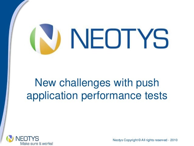 Neotys Copyright © All rights reserved - 2010 New challenges with push application performance tests