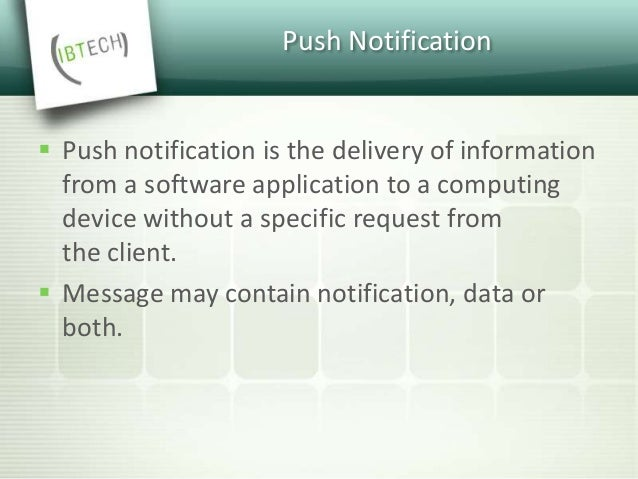 Push Notification  Push notification is the delivery of information from a software application to a computing device wit...