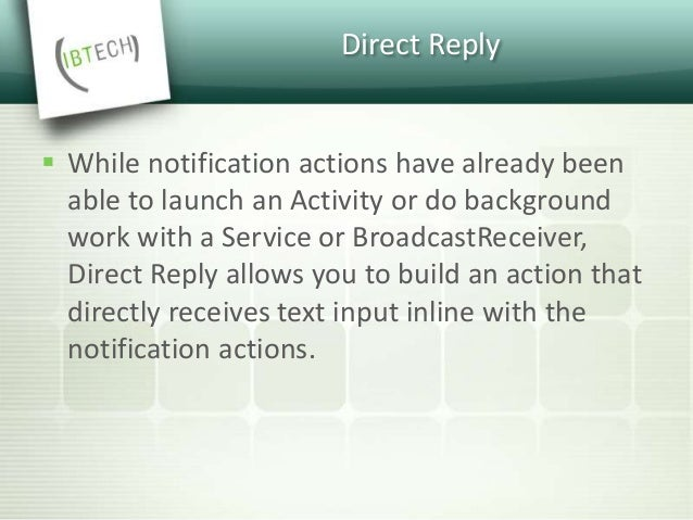 Android N Notifications  If you're building a messaging app and expect back and forth conversations, you should use Messa...