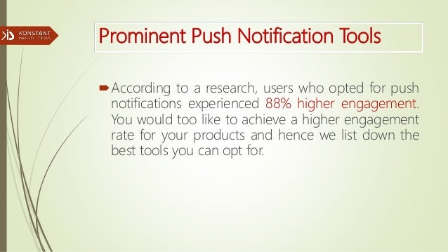 Prominent Push Notification Tools According to a research, users who opted for push notifications experienced 88% higher ...