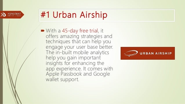 #1 Urban Airship With a 45-day free trial, it offers amazing strategies and techniques that can help you engage your user...