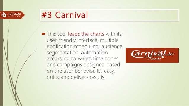 #3 Carnival This tool leads the charts with its user-friendly interface, multiple notification scheduling, audience segme...