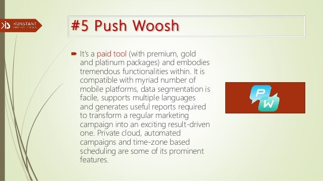#5 Push Woosh  It's a paid tool (with premium, gold and platinum packages) and embodies tremendous functionalities within...