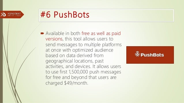 #6 PushBots  Available in both free as well as paid versions, this tool allows users to send messages to multiple platfor...