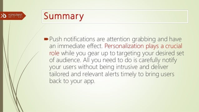 Summary Push notifications are attention grabbing and have an immediate effect. Personalization plays a crucial role whil...