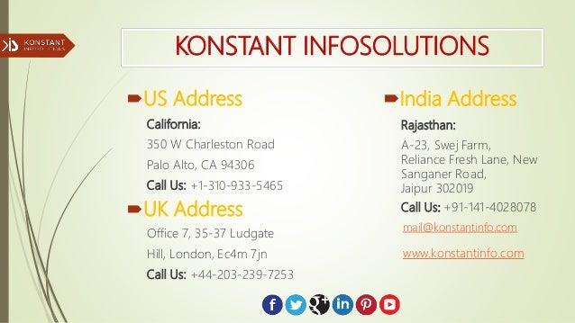 KONSTANT INFOSOLUTIONS US Address India Address California: 350 W Charleston Road Palo Alto, CA 94306 Call Us: +1-310-93...