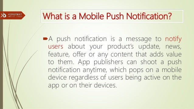 What is a Mobile Push Notification? A push notification is a message to notify users about your product's update, news, f...