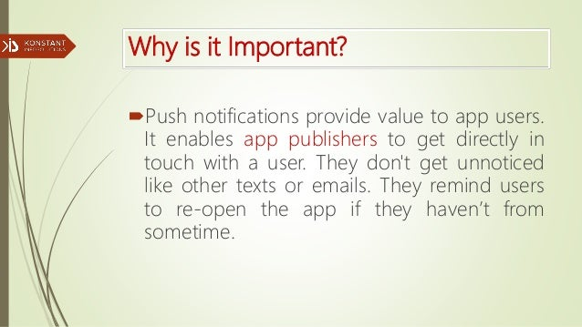 Why is it Important? Push notifications provide value to app users. It enables app publishers to get directly in touch wi...