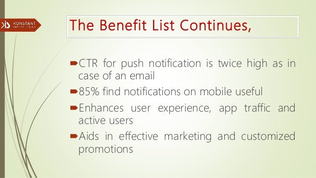 The Benefit List Continues, CTR for push notification is twice high as in case of an email 85% find notifications on mob...