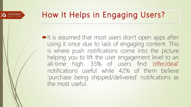 How It Helps in Engaging Users? It is assumed that most users don't open apps after using it once due to lack of engaging...