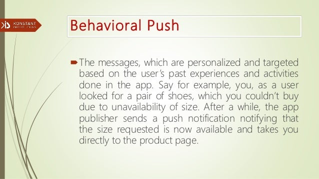 Behavioral Push The messages, which are personalized and targeted based on the user's past experiences and activities don...