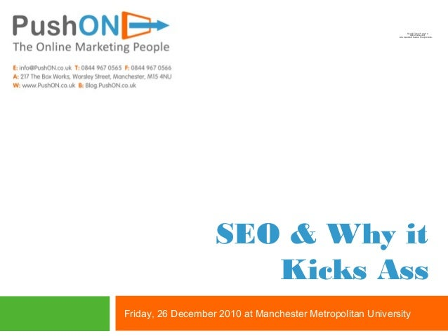 SEO & Why it Kicks Ass Friday, 26 December 2010 at Manchester Metropolitan University QuickTime™ and a decompressor are ne...