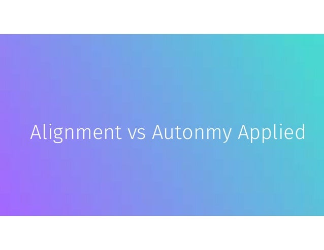 Alignment vs Autonmy Applied