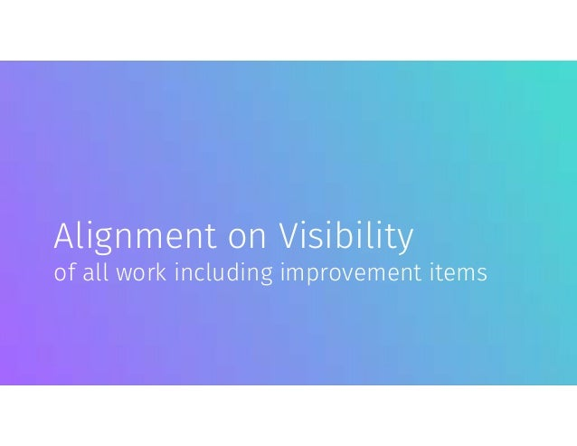 Alignment on Visibility of all work including improvement items