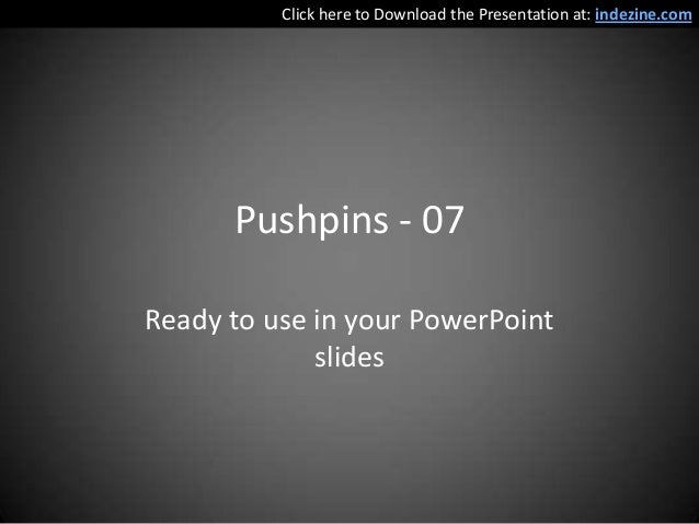 Click here to Download the Presentation at: indezine.com      Pushpins - 07Ready to use in your PowerPoint             sli...