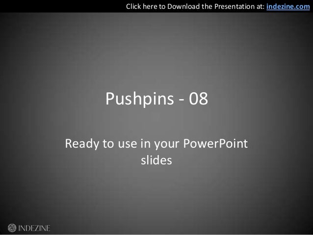 Pushpins - 08Ready to use in your PowerPointslidesClick here to Download the Presentation at: indezine.com