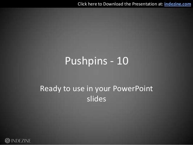 Pushpins - 10Ready to use in your PowerPointslidesClick here to Download the Presentation at: indezine.com
