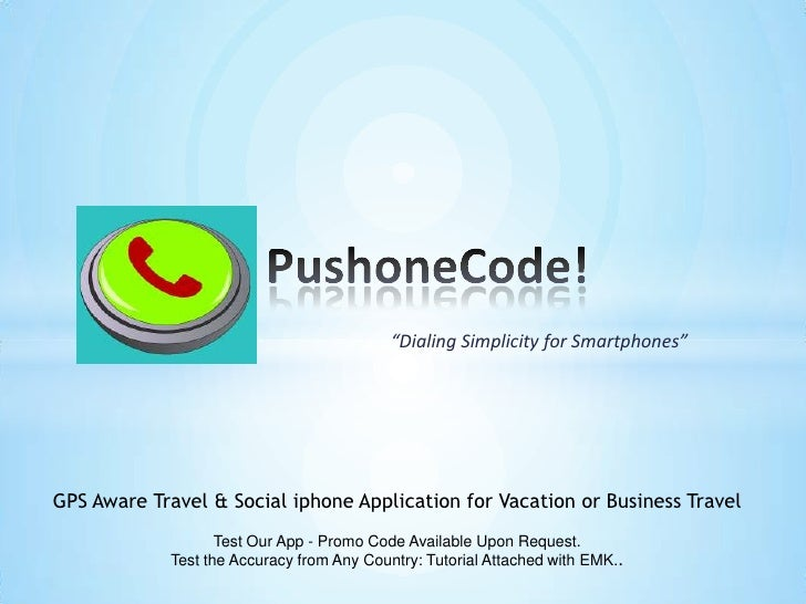 """""""Dialing Simplicity for Smartphones""""GPS Aware Travel & Social iphone Application for Vacation or Business Travel          ..."""