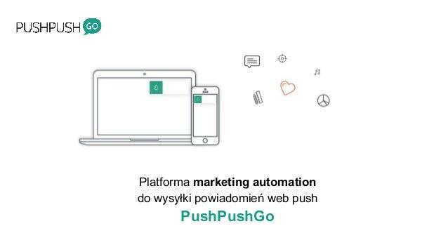 Platforma marketing automation do wysyłki powiadomień web push PushPushGo