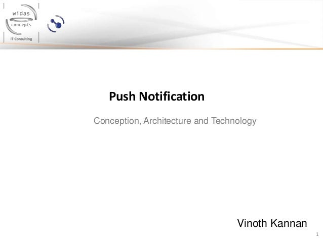 1 Push Notification Vinoth Kannan Conception, Architecture and Technology