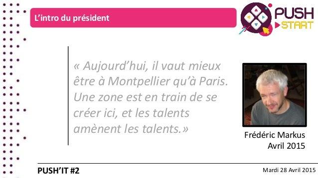 « Aujourd'hui, il vaut mieux être à Montpellier qu'à Paris. Une zone est en train de se créer ici, et les talents amènent ...